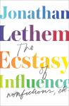 Ecstasy of Influence: Nonfictions, Etc., Jonathan Lethem