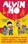 Alvin Ho: Allergic to Birthday Parties, Science Projects, and Other Man-made Catastrophes, Lenore Look