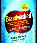 Brandwashed: Tricks Companies Use to Manipulate Our Minds and Persuade Us to Buy, Martin Lindstrom