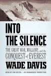 Into the Silence: The Great War, Mallory, and the Conquest of Everest, Wade Davis