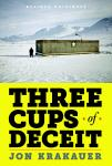 Three Cups of Deceit: How Greg Mortenson, Humanitarian Hero, Lost His Way, Jon Krakauer