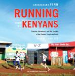Running with the Kenyans: Passion, Adventure, and the Secrets of the Fastest People on Earth, Adharanand Finn