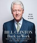 Back to Work: Why We Need Smart Government for a Strong Economy, Bill Clinton