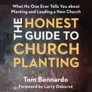 The Honest Guide to Church Planting: What No One Ever Tells You about Planting and Leading a New Chu Audiobook