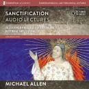 Sanctification: Audio Lectures: 20 Lessons on the Biblical and Doctrinal Significance of Sanctificat Audiobook