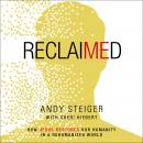 Reclaimed: How Jesus Restores Our Humanity in a Dehumanized World Audiobook