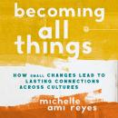 Becoming All Things: How Small Changes Lead To Lasting Connections Across Cultures Audiobook