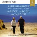 The Rock, the Road, and the Rabbi: Audio Bible Studies: Come to the Land Where It All Began Audiobook