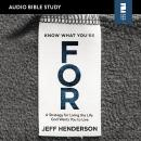 Know What You're FOR: Audio Bible Studies: A Strategy for Living the Life God Wants You to Live Audiobook