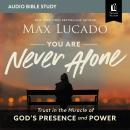 You Are Never Alone: Audio Bible Studies: Trust in the Miracle of God's Presence and Power Audiobook