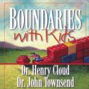 Boundaries with Kids: How Healthy Choices Grow Healthy Children, Henry Cloud, Dr. John Townsend