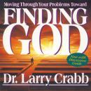 Finding God: Moving Through Your Problems Toward …, Larry Crabb