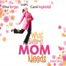 What Every Mom Needs: Meet Your Nine Basic Needs (and Be a Better Mom), Carol Kuykendall, Elisa Morgan