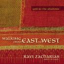 Walking from East to West: God in the Shadows, R. S. B. Sawyer, Ravi Zacharias