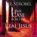 Case for the Real Jesus: A Journalist Investigates Current Attacks on the Identity of Christ, Lee Strobel