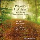 Prayers and Promises When Facing a Life-Threatening Illness: 30 Short Morning and Evening Reflections, Edward G. Dobson