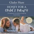 Honey for a Child's Heart: The Imaginative Use of Books in Family Life, Gladys Hunt, Anne Flosnik