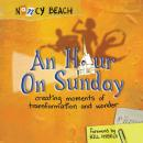 Hour on Sunday: Creating Moments of Transformation and Wonder, Nancy Beach, Christian Taylor
