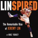 Linspired : The Remarkable Rise of Jeremy Lin Audiobook