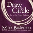 Draw the Circle: The 40 Day Prayer Challenge, Mark Batterson