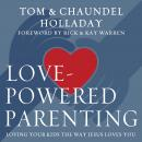 Love-Powered Parenting: Loving Your Kids the Way Jesus Loves You, Chaundel Holladay, Tom Holladay