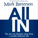 All In: You Are One Decision Away From a Totally Different Life, Mark Batterson