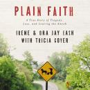Plain Faith: A True Story of Tragedy, Loss and Leaving the Amish Audiobook