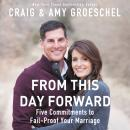 From This Day Forward: Five Commitments to Fail-Proof Your Marriage Audiobook