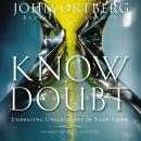 Know Doubt: Embracing Uncertainty in Your Faith, John Ortberg