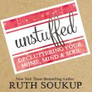 Unstuffed: Decluttering Your Home, Mind, and   Soul, Windy Lanzl, Ruth Soukup