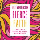 Fierce Faith: A Woman's Guide to Fighting Fear, Wrestling Worry, and Overcoming Anxiety, Alli Worthington