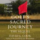 Golf's Sacred Journey, the Sequel: 7 More Days in Utopia, David L. Cook