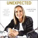 Unexpected: Leave Fear Behind, Move Forward in Faith, Embrace the Adventure Audiobook
