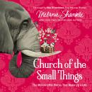 Church of the Small Things: The Million Little Pieces That Make Up a Life, Melanie Shankle