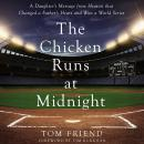 The Chicken Runs at Midnight: A Daughter's Message from Heaven that Changed a Father's Heart and Won Audiobook