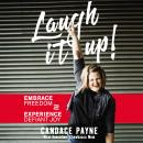 Laugh It Up!: Embrace Freedom and Experience Defiant Joy, Candace Payne