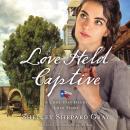 Love Held Captive: A Lone Star Hero's Love Story Audiobook