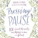 Pressing Pause: 100 Quiet Moments for Moms to Meet with Jesus Audiobook