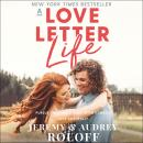 Love Letter Life: Pursue Creatively. Date Intentionally. Love Faithfully., Audrey Roloff, Jeremy Roloff