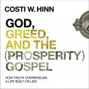 God, Greed, and the (Prosperity) Gospel: How Truth Overwhelms a Life Built on Lies Audiobook