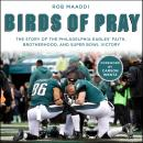Zondervan Birds of Pray: The Story of the Philadelphia Eagles' Faith, Brotherhood, and Super Bowl Vi Audiobook