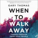 When to Walk Away: Finding Freedom from Toxic People Audiobook