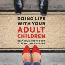 Doing Life with Your Adult Children: Keep Your Mouth Shut and the Welcome Mat Out Audiobook
