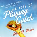 A Year of Playing Catch: What a Simple Daily Experiment Taught Me about Life Audiobook
