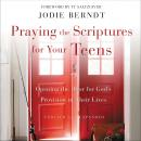 Praying the Scriptures for Your Teens: Opening the Door for God's Provision in Their Lives Audiobook