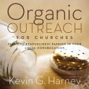 Organic Outreach for Churches: Infusing Evangelistic Passion in Your Local Congregation, Kevin G. Harney, Maurice England