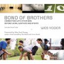 Bond of Brothers: Connecting with Other Men Beyond Work, Weather and Sports, J. C. Howe, Wes Yoder