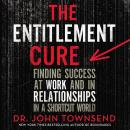 Entitlement Cure: Finding Success in Doing Hard Things the Right Way, John Townsend