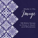 Made in His Image: 100 Bible Verses to Grow in Health and Wholeness Audiobook