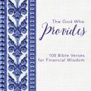 The God Who Provides: 100 Bible Verses for Financial Wisdom Audiobook